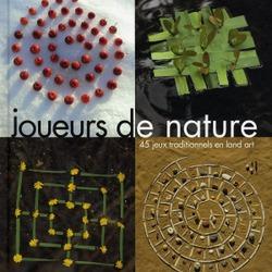 Joueurs de nature : 45 jeux traditionnels en land art / Marc Pouyet