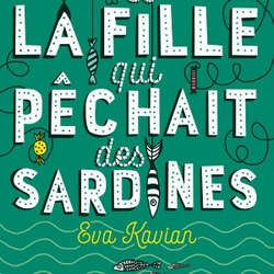 Moi et la fille qui pêchait des sardines / Eva Kavian